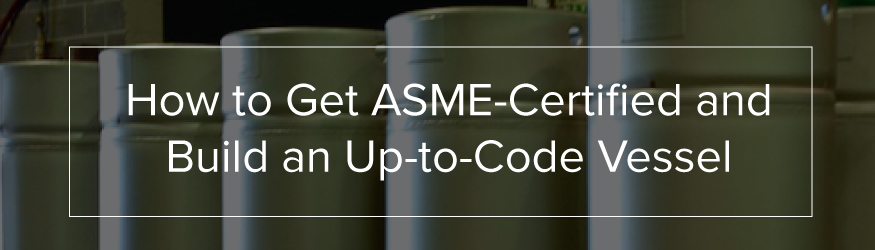 how to get ASME Certified and build an up-to-code vessel banner