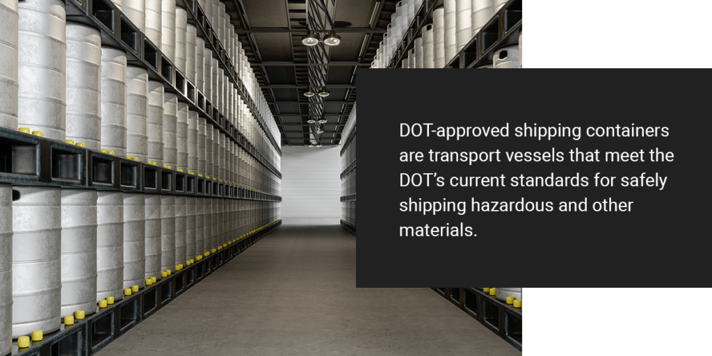 DOT-approved shipping containers are transport vessels that meet the DOT's current standards